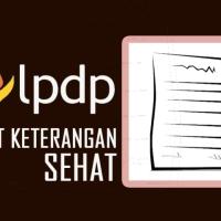 Cara Membuat Tiga (3) Surat Keterangan Sehat untuk Syarat Beasiswa LPDP